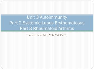 Unit 3 Autoimmunity Part 2 Systemic Lupus Erythematosus Part 3 Rheumatoid Arthritis