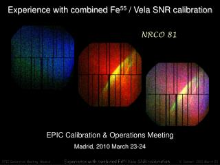 Experience with combined Fe 55  / Vela SNR calibration