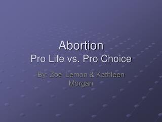 Abortion Pro Life vs. Pro Choice