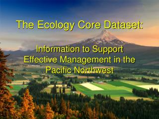 The Ecology Core Dataset: Information to Support  Effective Management in the Pacific Northwest