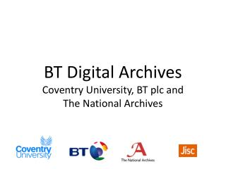 BT Digital Archives Coventry University, BT  plc  and  The National Archives