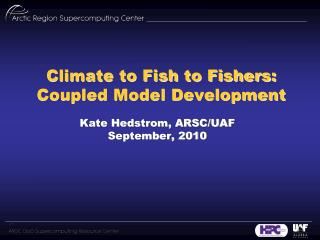 Climate to Fish to Fishers: Coupled Model Development