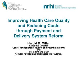 Improving Health Care Quality and Reducing Costs through Payment and  Delivery System Reform