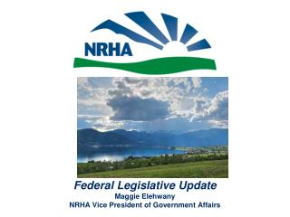 Federal Legislative Update Maggie Elehwany NRHA Vice President of Government Affairs