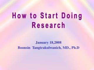 January 18,2008 Boonsin  Tangtrakulwanich, MD., Ph.D