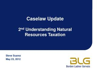 Caselaw Update 2 nd  Understanding Natural Resources Taxation
