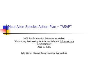 "Maui Alien Species Action Plan – ""ASAP"""