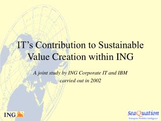 IT's Contribution to Sustainable Value Creation within ING