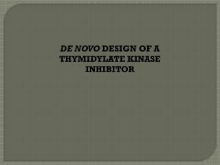 DE NOVO  DESIGN OF A THYMIDYLATE KINASE INHIBITOR