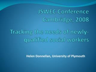 JSWEC Conference Cambridge, 2008 Tracking the needs of newly-qualified social workers
