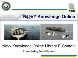 Navy Knowledge Online Library E-Content Presented by David Bassett