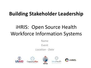 Building Stakeholder Leadership iHRIS:  Open Source Health Workforce Information Systems
