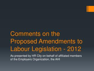 Comments on the Proposed Amendments to Labour Legislation - 2012