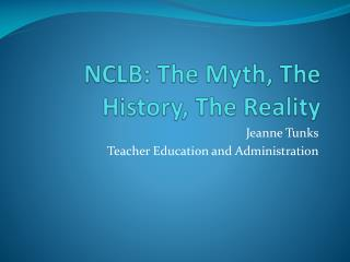 NCLB:  The Myth, The History, The Reality