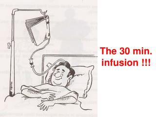 The 30 min. infusion !!!