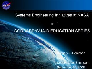 Systems Engineering Initiatives at NASA To GODDARD/SMA-D EDUCATION SERIES