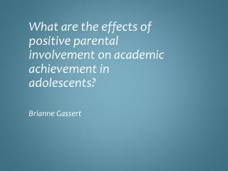 What are the effects of positive parental involvement on academic achievement in adolescents?