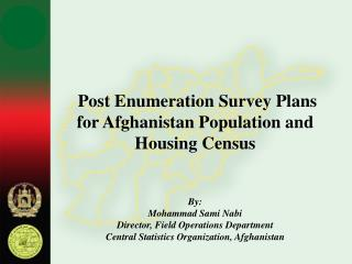 Post Enumeration Survey Plans for Afghanistan Population and Housing Census  By: