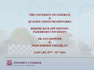 THE UNIVERSITY OF LIMERICK & QUALIFICATIONS FRAMEWORKS BHQFHE KICK-OFF MEETING