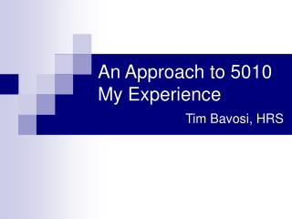 An Approach to 5010 My Experience Tim Bavosi, HRS