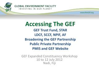 GEF Expanded Constituency Workshop 10 to 12 July 2012 Nadi , Fiji