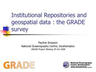 Institutional Repositories and geospatial data : the GRADE survey
