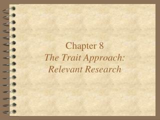 Chapter 8 The Trait Approach: Relevant Research