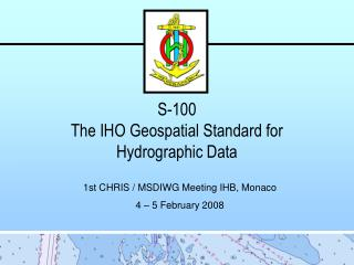 S-100 The IHO Geospatial Standard for  Hydrographic Data