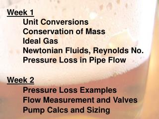 Week 1 	Unit Conversions 	Conservation of Mass Ideal  Gas 	Newtonian Fluids, Reynolds No.