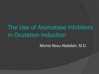 The Use of Aromatase Inhibitors in Ovulation Induction