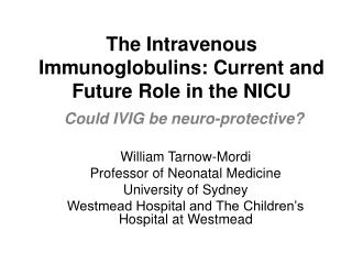 William Tarnow-Mordi Professor of Neonatal Medicine University of Sydney