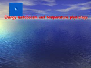 Energy metabolism and temperature physiology
