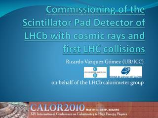 Ricardo Vázquez Gómez (UB/ICC)  on behalf  of  the LHCb calorimeter group
