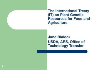 The International Treaty (IT) on Plant Genetic Resources for Food and Agriculture June Blalock