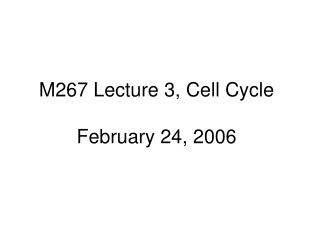 M267 Lecture 3, Cell Cycle February 24, 2006
