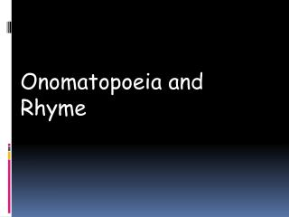 Onomatopoeia and Rhyme