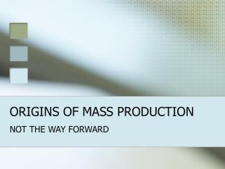 ORIGINS OF MASS PRODUCTION