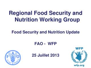 Regional Food Security and Nutrition Working Group Food Security and Nutrition Update FAO -  WFP
