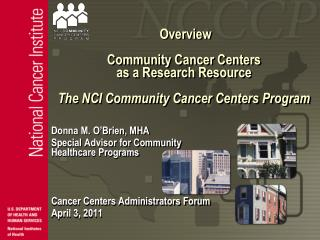 Overview   Community Cancer Centers  as a Research Resource   The NCI Community Cancer Centers Program
