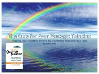 The Cure for Poor Strategic Thinking Lessons from Quantum Physics for Generating Breakthrough Ideas By Gerald Harris