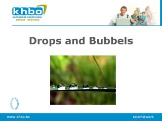 Drops and Bubbels