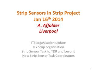 Strip Sensors in Strip Project Jan 16 th  2014 A. Affolder Liverpool