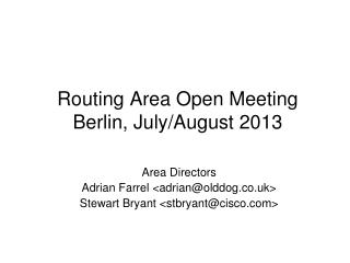 Routing Area Open Meeting Berlin, July/August 2013