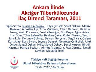 Türkiye Halk Sağlığı Kurumu Ulusal Tüberküloz Referans Laboratuvarı 12.04.2012 / ANTALYA