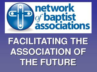 FACILITATING THE ASSOCIATION OF THE FUTURE