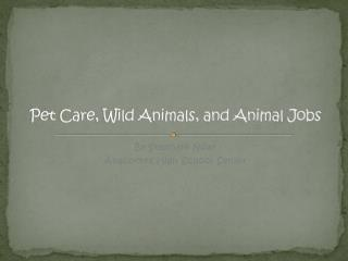 Pet Care, Wild Animals, and Animal Jobs