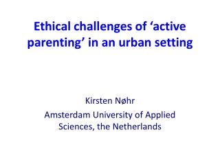 Ethical challenges of 'active parenting' in an urban setting