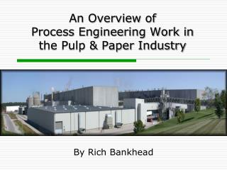 An Overview of              Process Engineering Work in the Pulp  Paper Industry