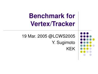 Benchmark for Vertex/Tracker