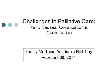 Challenges in Palliative Care : P ain, Nausea, Constipation & Coordination